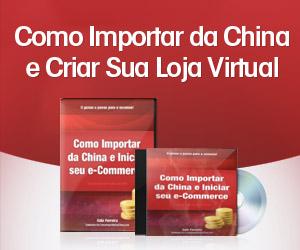 Como Importar da China e criar sua Loja Virtual
